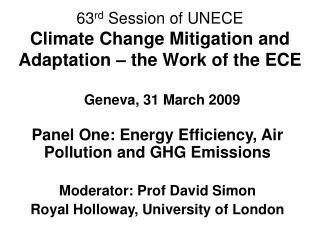 Panel One: Energy Efficiency, Air Pollution and GHG Emissions Moderator: Prof David Simon