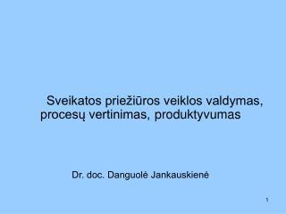 Sveikatos priežiūros veiklos valdymas ,  procesų vertinimas, produktyvumas