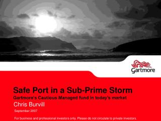 Safe Port in a Sub-Prime Storm Gartmore's Cautious Managed fund in today's market