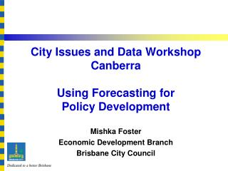 City Issues and Data Workshop Canberra Using Forecasting for Policy Development