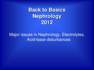 Back to Basics Nephrology 2012