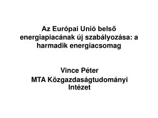 Az Európai Unió belső energiapiacának új szabályozása: a harmadik energiacsomag