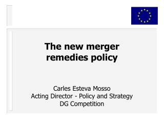 The new merger  remedies policy Carles Esteva Mosso Acting Director - Policy and Strategy
