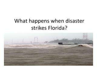What happens when disaster strikes Florida?