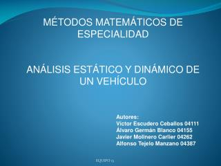 Autores: Víctor Escudero Ceballos 04111 Álvaro Germán Blanco 04155 Javier Molinero Carlier 04262