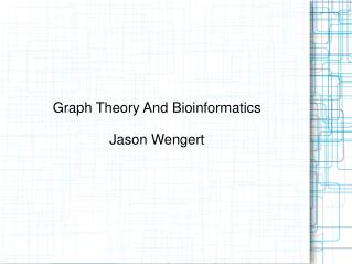 Graph Theory And Bioinformatics Jason Wengert