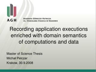Recording application executions enriched with domain semantics of computations and data