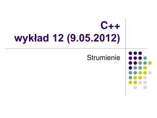 C++ wykład 12 (9.05.2012)