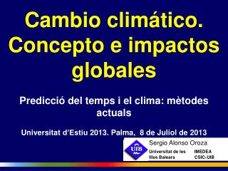 Cambio climático. Concepto e impactos globales Predicció del  temps  i el clima:  mètodes actuals