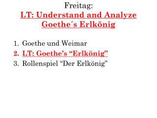 Freitag : LT: Understand and Analyze G oethe´s Erlkönig