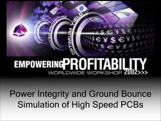 Power Integrity and Ground Bounce Simulation of High Speed PCBs