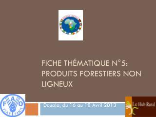 Fiche Thématique N°5: Produits Forestiers Non Ligneux