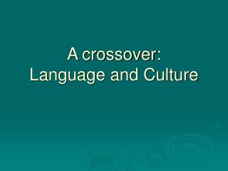 A crossover: Language and Culture
