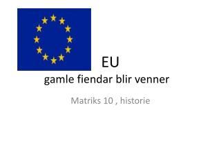 EU gamle fiendar blir venner