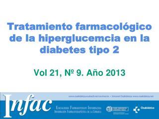Tratamiento farmacológico de la hiperglucemcia en la diabetes tipo 2 Vol 21, Nº 9. Año 2013