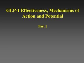 GLP-1 Effectiveness, Mechanisms of Action and Potential Part 1