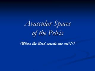 Avascular Spaces of the Pelvis