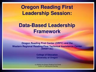Oregon Reading First Leadership Session:   Data-Based Leadership Framework