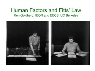 Human Factors and Fitts' Law Ken Goldberg, IEOR and EECS, UC Berkeley