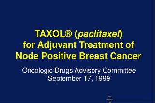 TAXOL® ( paclitaxel )  for Adjuvant Treatment of Node Positive Breast Cancer