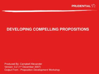 DEVELOPING COMPELLING PROPOSITIONS