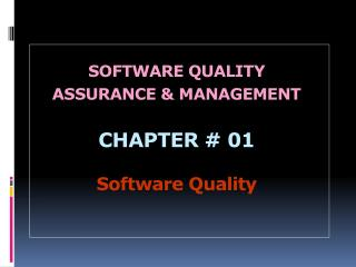 SOFTWARE QUALITY ASSURANCE & MANAGEMENT CHAPTER  # 01 Software  Quality