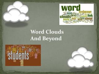 Word Clouds      And Beyond