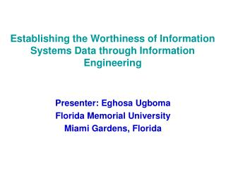 Establishing the Worthiness of Information Systems Data through Information Engineering