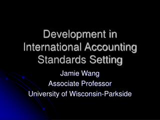 Development in International Accounting Standards Setting