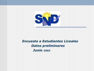 Encuesta a Estudiantes Liceales Datos preliminares Junio 2002