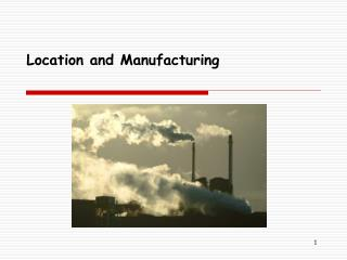 Location and Manufacturing