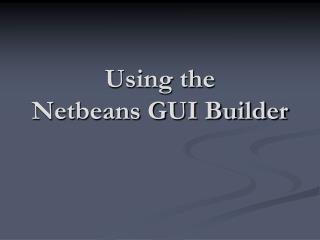 Using the Netbeans GUI Builder