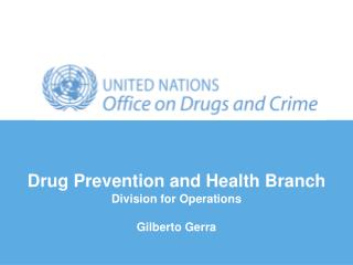 Drug Prevention and Health Branch Division for Operations Gilberto Gerra