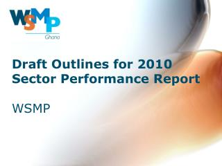 Draft Outlines for 2010 Sector Performance Report WSMP