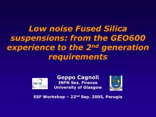 Geppo Cagnoli INFN Sez. Firenze University of Glasgow ESF Workshop – 22 nd Sep. 2005, Perugia