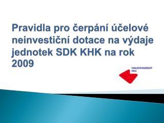 Pravidla pro čerpání účelové neinvestiční dotace na výdaje jednotek SDK KHK na rok 2009