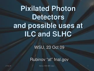Pixilated Photon Detectors  and possible uses at  ILC and SLHC