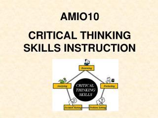 AMIO10 CRITICAL THINKING SKILLS INSTRUCTION