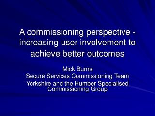 A commissioning perspective - increasing user involvement to achieve better outcomes