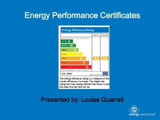 Energy Performance Certificates Presented by: Louise Quarrell
