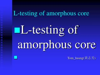 L-testing of amorphous core