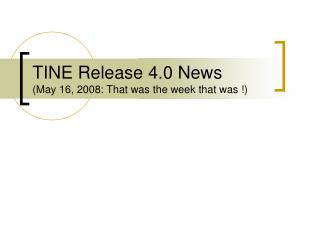 TINE Release 4.0 News (May 16, 2008: That was the week that was !)
