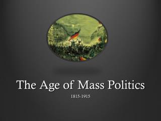 The Age of Mass Politics