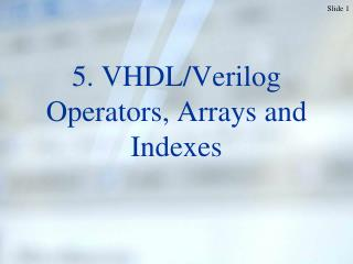 5. VHDL/Verilog Operators, Arrays and Indexes