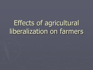 Effects of agricultural liberalization on farmers