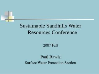 Sustainable Sandhills Water Resources Conference 2007 Fall Paul Rawls Surface Water Protection Section