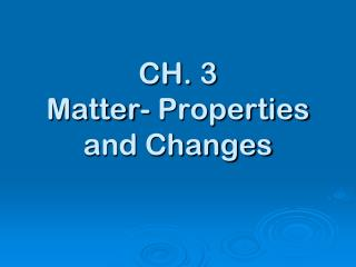 CH. 3 Matter- Properties and Changes