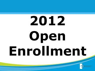 2012  Open Enrollment