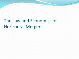 The Law and Economics of Horizontal Mergers