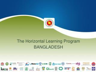 The Horizontal Learning Program BANGLADESH
